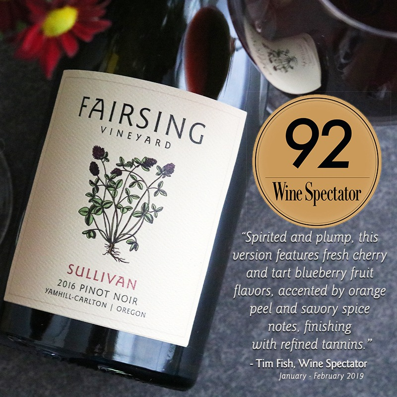 Praise for the 2016 Fairsing Vineyard Pinot noir Sullivan from Wine Spectator's Tim Fish awarding the estate-grown wine 92 points in January 2019.