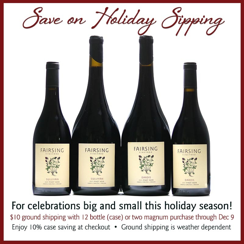 Fairsing Vineyard in Oregon's Willamette Valley is offering $10 ground shipping through Dec 9 on 12 bottle and two magnum purchases.